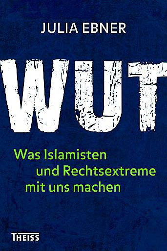 """Cover """"WUT - Was Islamisten und Rechtsextreme mit uns machen"""", von Julia Ebner, erschienen im Theis Verlag / WBG"""