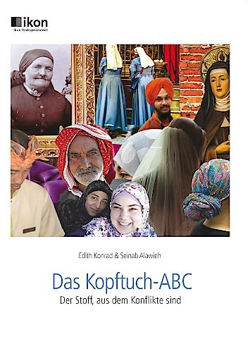 Buchcover, Fotocollage, verschiedene Personen mit Kopftüchern; Von Edith Konrad und Seinab Alawieh IKON-Verlag, ISBN: 978-3-99023-475-4 Format: 17x24 cm, 162 Seiten, Einband/Kern: 4-färbig/Abbildungen VK: € 18,90 inkl. MwSt. Mail to: office@ikon.co.at www.ikon.at