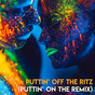 PUTTIN' OFF THE RITZ (PUTTIN' ON THE REMIX)