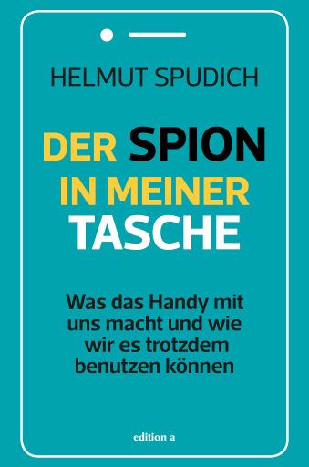 Helmut Spudich: Der Spion in meiner Tasche © edition a, 2020