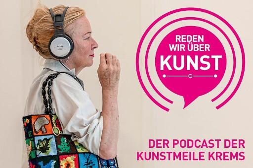 Reden wir über Kunst! - Der neue Podcast der Kunstmeile Krems