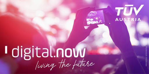 Der neue Claim der TÜV AUSTRIA Group: digital.now – Connecting Technology. Living the Future. future.tuvaustria.com